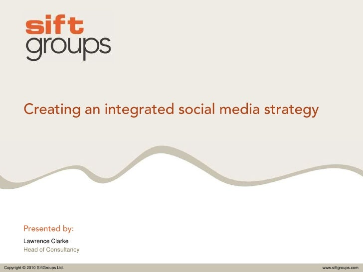 Creating an integrated social media strategy<br />Presented by:<br />Lawrence Clarke<br />Head of Consultancy<br />