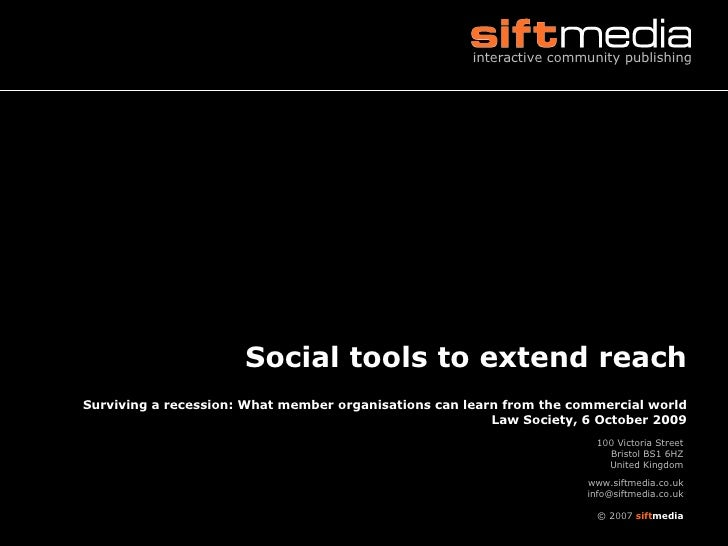 Social tools to extend reach Surviving a recession: What member organisations can learn from the commercial world Law Soci...