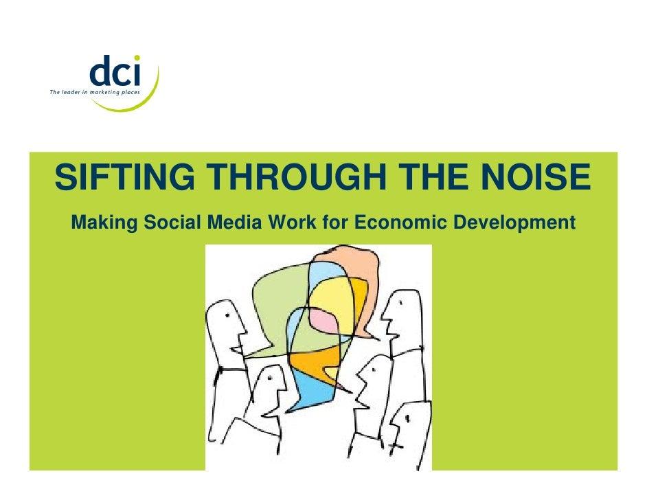 SIFTING THROUGH THE NOISE Making Social Media Work for Economic Development