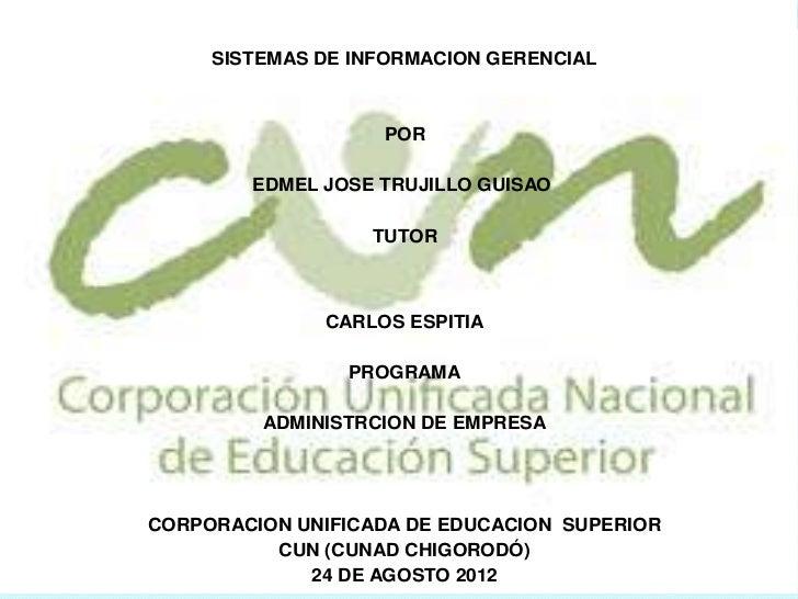 SISTEMAS DE INFORMACION GERENCIAL                   POR        EDMEL JOSE TRUJILLO GUISAO                  TUTOR          ...