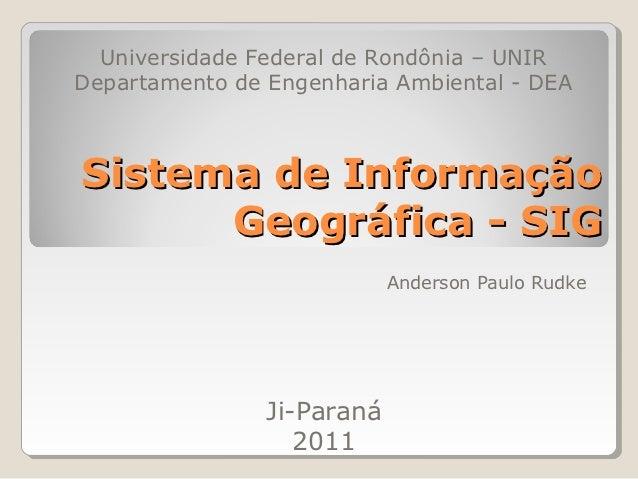 Universidade Federal de Rondônia – UNIRDepartamento de Engenharia Ambiental - DEASistema de Informação      Geográfica - S...