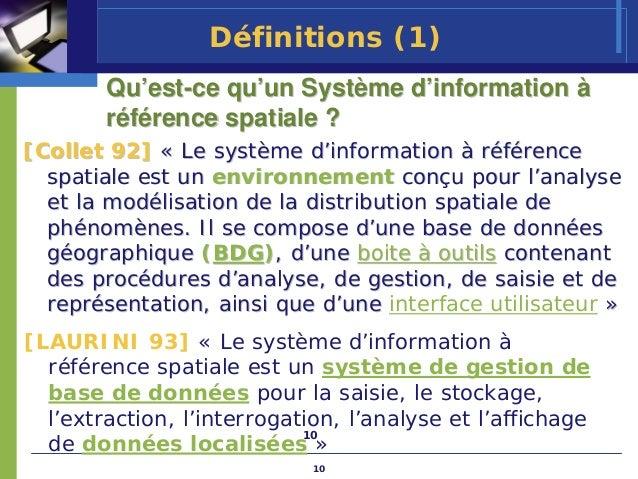 Définitions (1)        Qu'est-ce qu'un Système d'information à        référence spatiale ?[Collet 92] « Le système d'infor...