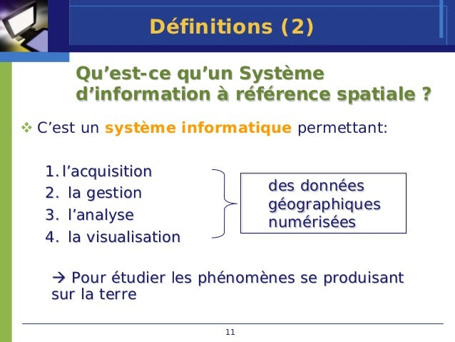 Définitions (2)    Qu'est-ce qu'un Système    d'information à référence spatiale ?C'est un système informatique permettant...