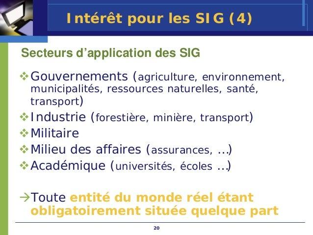 Intérêt pour les SIG (4)Secteurs d'application des SIG Gouvernements (agriculture, environnement, municipalités, ressource...