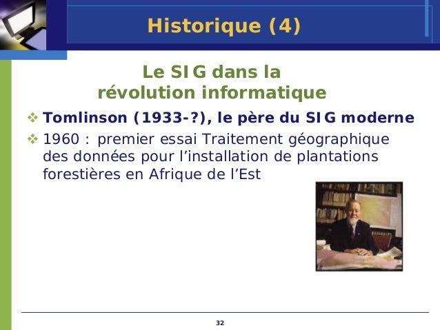 Historique (4)          Le SIG dans la      révolution informatiqueTomlinson (1933-?), le père du SIG moderne1960 : premie...