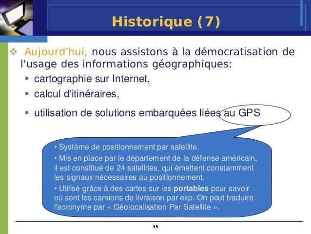 Historique (7) Aujourd'hui, nous assistons à la démocratisation delusage des informations géographiques:   cartographie su...