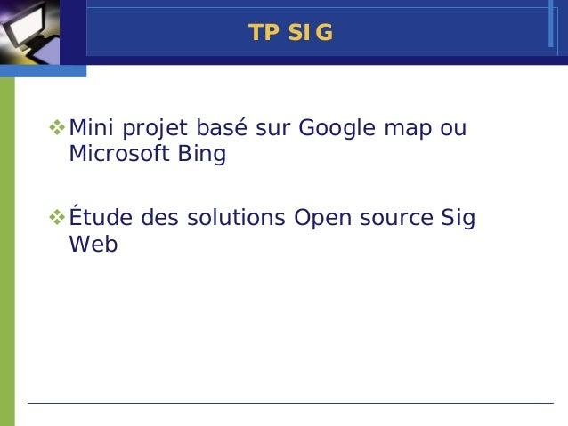 TP SIGMini projet basé sur Google map ouMicrosoft BingÉtude des solutions Open source SigWeb