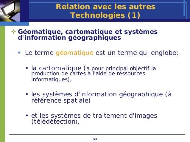 Relation avec les autres               Technologies (1)Géomatique, cartomatique et systèmesdinformation géographiques Le t...