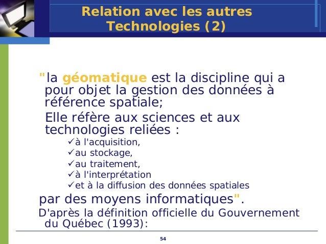 """Relation avec les autres          Technologies (2)""""la géomatique est la discipline qui a pour objet la gestion des données..."""