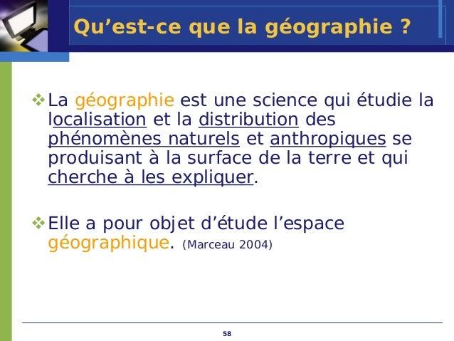 Qu'est-ce que la géographie ?La géographie est une science qui étudie lalocalisation et la distribution desphénomènes natu...