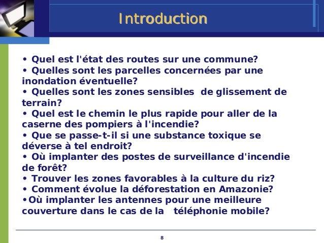 Introduction• Quel est létat des routes sur une commune?• Quelles sont les parcelles concernées par uneinondation éventuel...