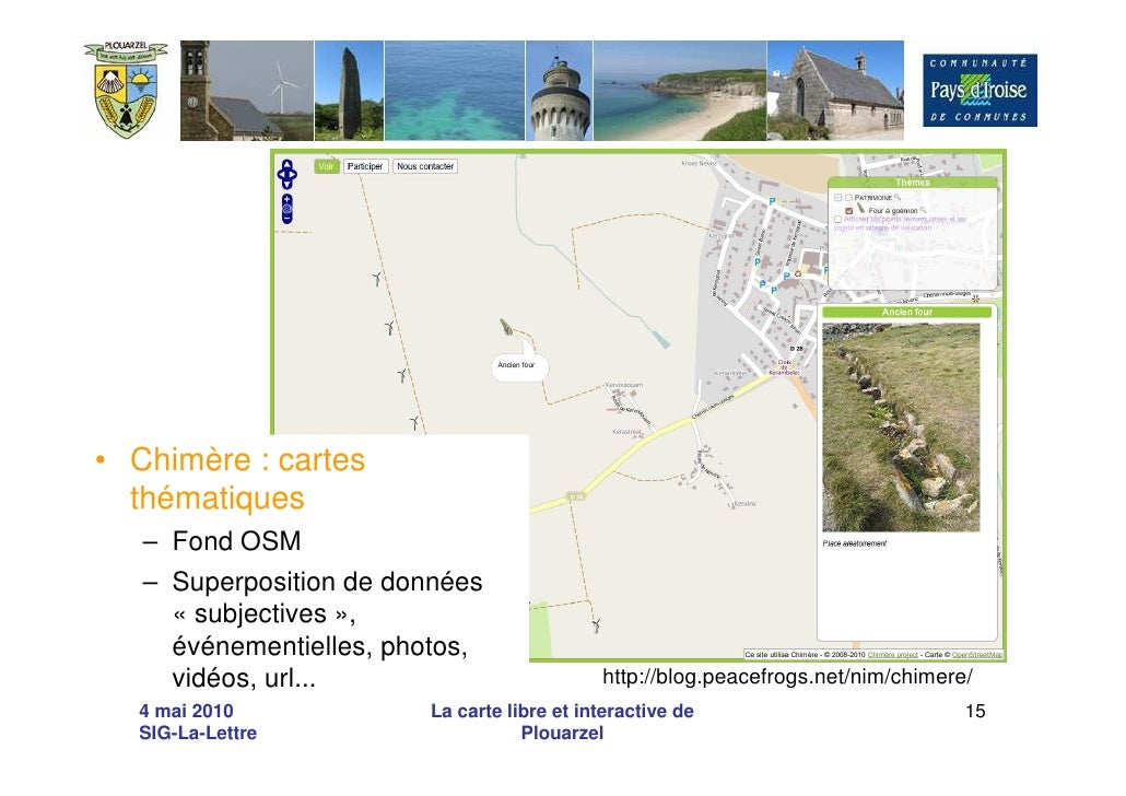 • Chimère : cartes   thématiques    – Fond OSM    – Superposition de données      « subjectives »,      événementielles, p...