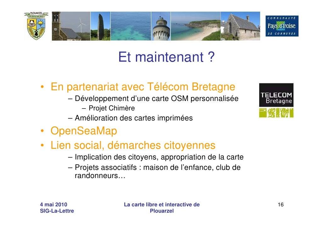 Et maintenant ?  • En partenariat avec Télécom Bretagne           – Développement d'une carte OSM personnalisée           ...