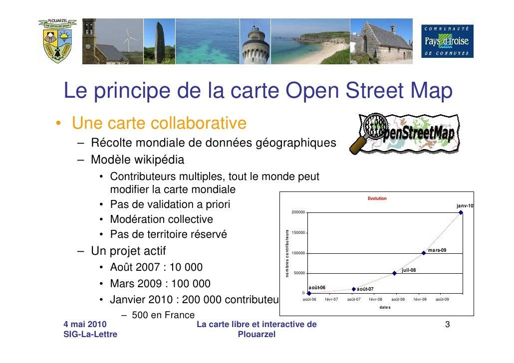 Le principe de la carte Open Street Map • Une carte collaborative     – Récolte mondiale de données géographiques     – Mo...