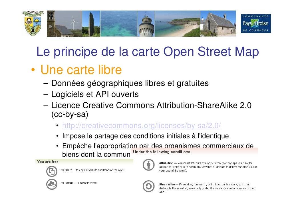 Le principe de la carte Open Street Map • Une carte libre    – Données géographiques libres et gratuites    – Logiciels et...