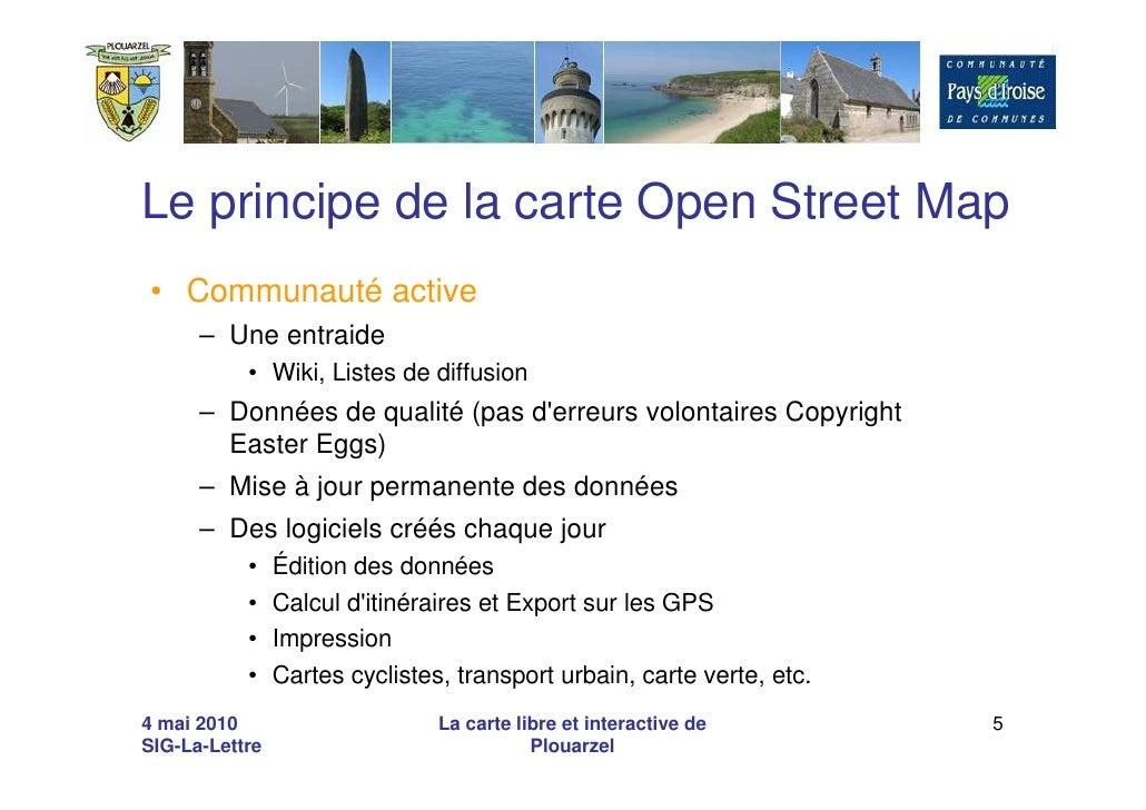 Le principe de la carte Open Street Map • Communauté active       – Une entraide            • Wiki, Listes de diffusion   ...