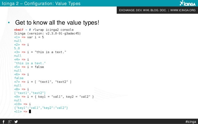 EXCHANGE. DEV. WIKI. BLOG. DOC. | WWW.ICINGA.ORG #icinga Icinga 2 – Configuration: Value Types • Get to know all the value...