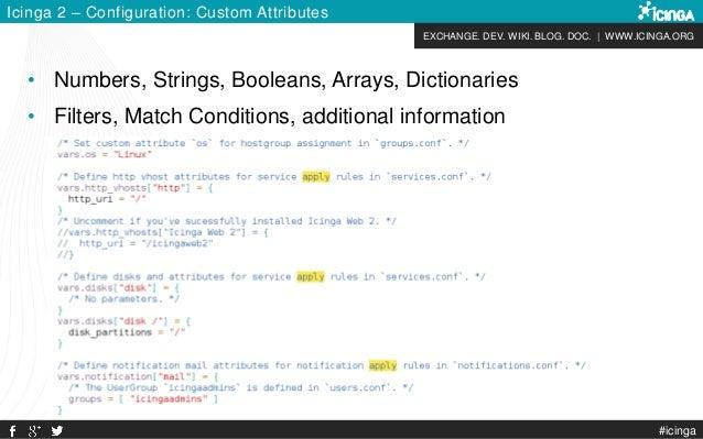 EXCHANGE. DEV. WIKI. BLOG. DOC. | WWW.ICINGA.ORG #icinga Icinga 2 – Configuration: Custom Attributes • Numbers, Strings, B...