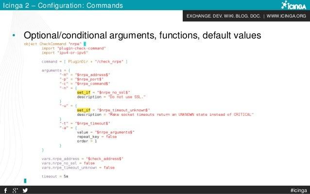 EXCHANGE. DEV. WIKI. BLOG. DOC. | WWW.ICINGA.ORG #icinga Icinga 2 – Configuration: Commands • Optional/conditional argumen...