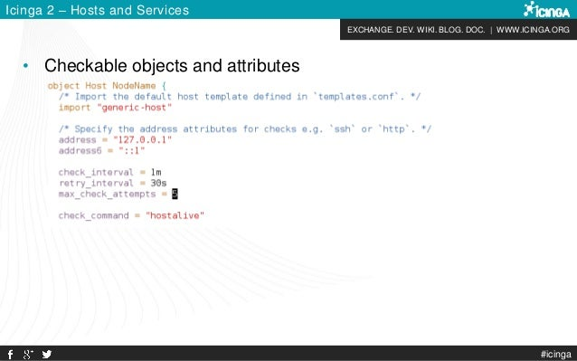 EXCHANGE. DEV. WIKI. BLOG. DOC. | WWW.ICINGA.ORG #icinga Icinga 2 – Hosts and Services • Checkable objects and attributes