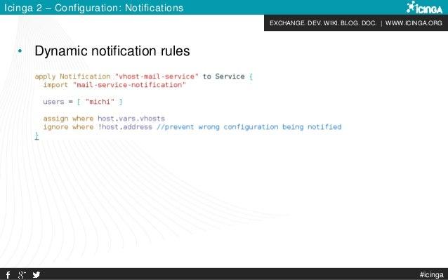 EXCHANGE. DEV. WIKI. BLOG. DOC. | WWW.ICINGA.ORG #icinga Icinga 2 – Configuration: Notifications • Dynamic notification ru...
