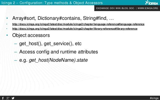 EXCHANGE. DEV. WIKI. BLOG. DOC. | WWW.ICINGA.ORG #icinga Icinga 2 – Configuration: Type methods & Object Accessors • Array...