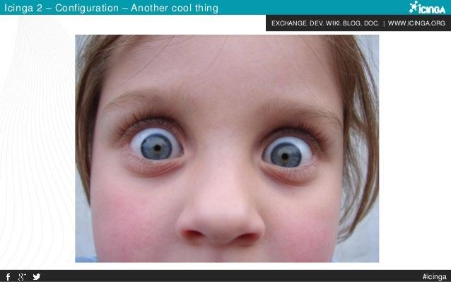 EXCHANGE. DEV. WIKI. BLOG. DOC. | WWW.ICINGA.ORG Icinga 2 – Configuration – Another cool thing #icinga