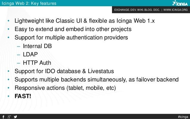 EXCHANGE. DEV. WIKI. BLOG. DOC. | WWW.ICINGA.ORG #icinga Icinga Web 2: Key features • Lightweight like Classic UI & flexib...