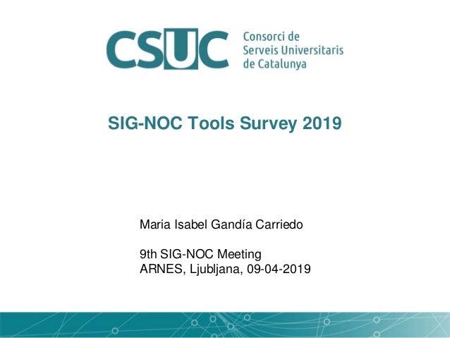SIG-NOC Tools Survey 2019 Maria Isabel Gandía Carriedo 9th SIG-NOC Meeting ARNES, Ljubljana, 09-04-2019