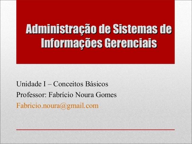 Administração de Sistemas deAdministração de Sistemas de Informações GerenciaisInformações Gerenciais Unidade I – Conceito...