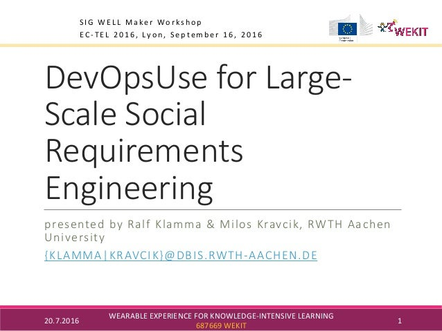 DevOpsUse for Large- Scale Social Requirements Engineering presented by Ralf Klamma & Milos Kravcik, RWTH Aachen Universit...