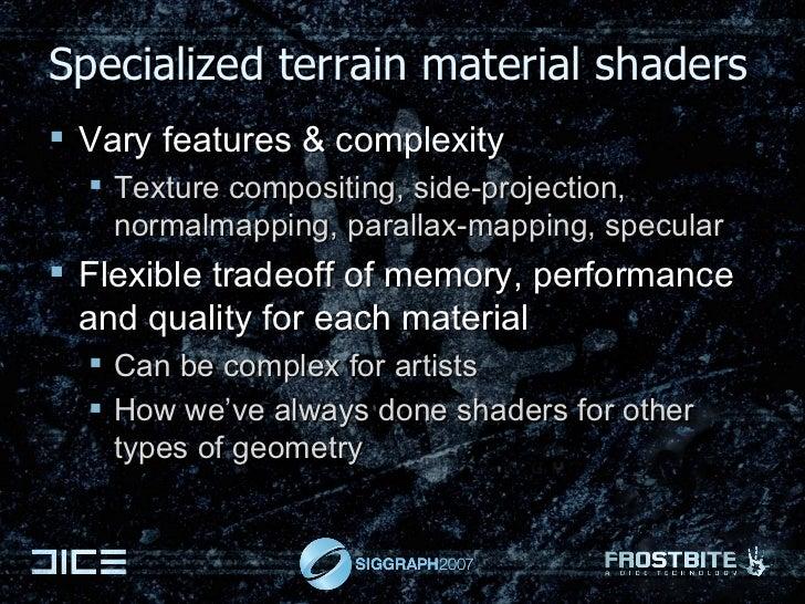 Specialized terrain material shaders <ul><li>Vary features & complexity </li></ul><ul><ul><li>Texture compositing, side-pr...