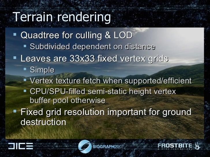 Terrain rendering <ul><li>Quadtree for culling & LOD </li></ul><ul><ul><li>Subdivided dependent on distance  </li></ul></u...