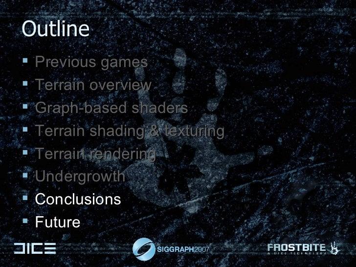 Outline <ul><li>Previous games </li></ul><ul><li>Terrain overview </li></ul><ul><li>Graph-based shaders </li></ul><ul><li>...
