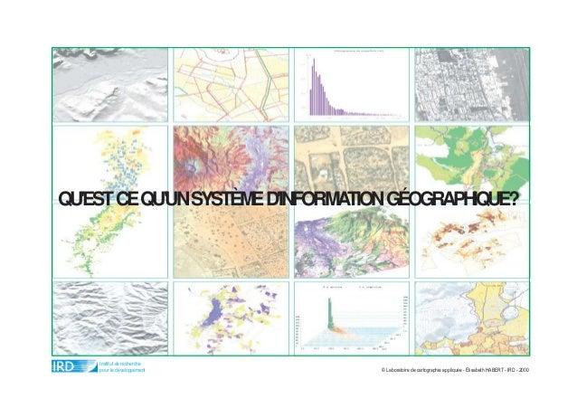 QU'ESTCEQU'UNSYSTÈMED'INFORMATIONGÉOGRAPHIQUE? Institut de recherche pour le développement © Laboratoire de cartographie a...