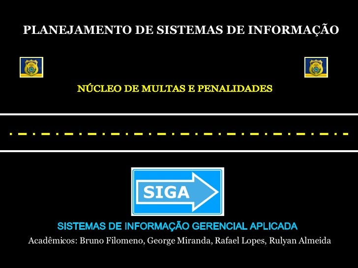 Acadêmicos: Bruno Filomeno, George Miranda, Rafael Lopes, Rulyan Almeida SISTEMAS DE INFORMAÇÃO GERENCIAL APLICADA PLANEJA...
