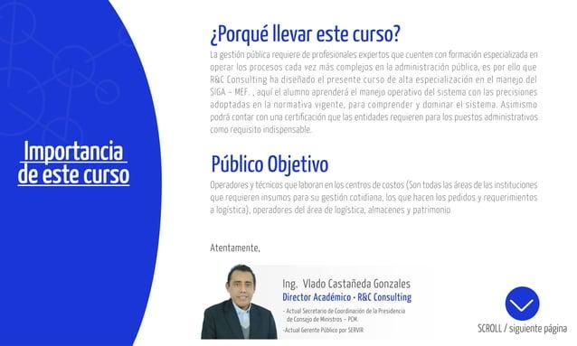 Importancia de este curso Público Objetivo Atentamente, Ing. Vlado Castañeda Gonzales Director Académico • R&C Consulting ...