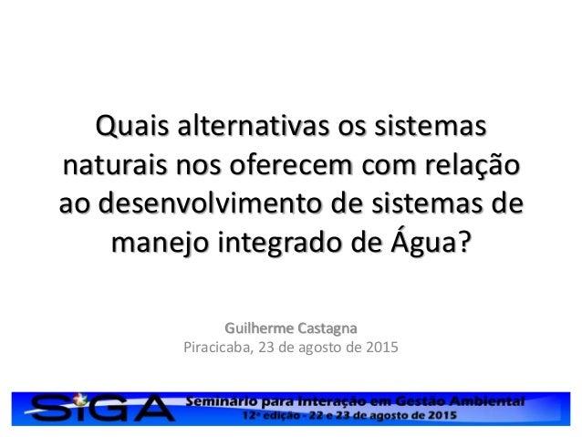 Quais alternativas os sistemas naturais nos oferecem com relação ao desenvolvimento de sistemas de manejo integrado de Águ...