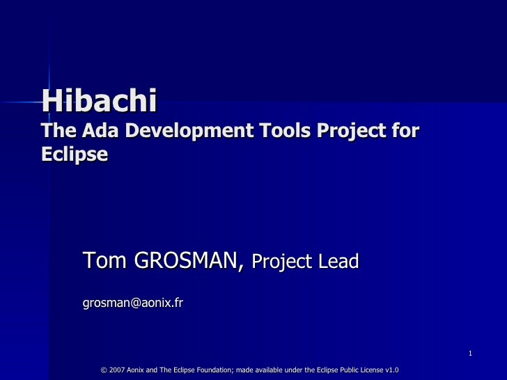 Hibachi The  Ada Development Tools Project for Eclipse Tom GROSMAN,  Project Lead   [email_address]