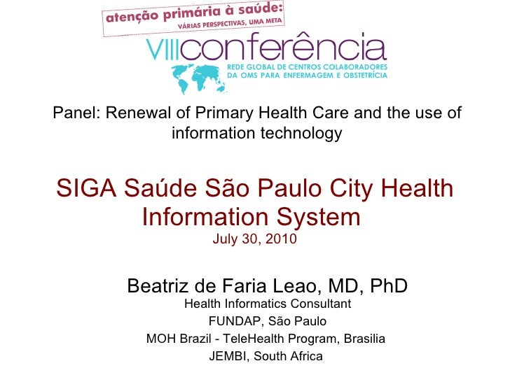 SIGA Sa úde São Paulo City Health Information System  July 30, 2010 Beatriz de Faria Leao, MD, PhD Health Informatics Cons...