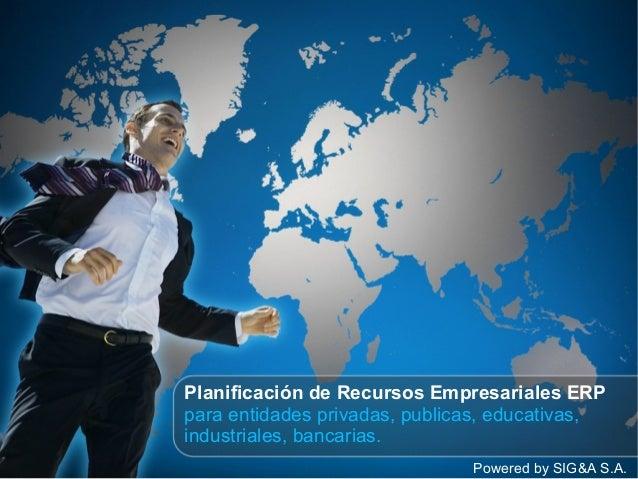 Planificación de Recursos Empresariales ERP para entidades privadas, publicas, educativas, industriales, bancarias. Powere...