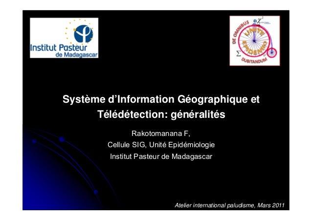 Atelier international paludisme, Mars 2011Système d'Information Géographique etTélédétection: généralitésRakotomanana F,Ce...