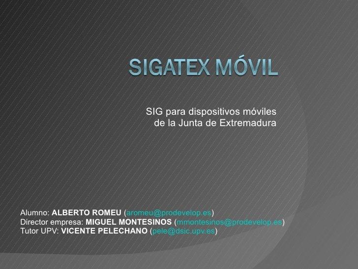 SIG para dispositivos móviles                                de la Junta de Extremadura     Alumno: ALBERTO ROMEU (aromeu@...