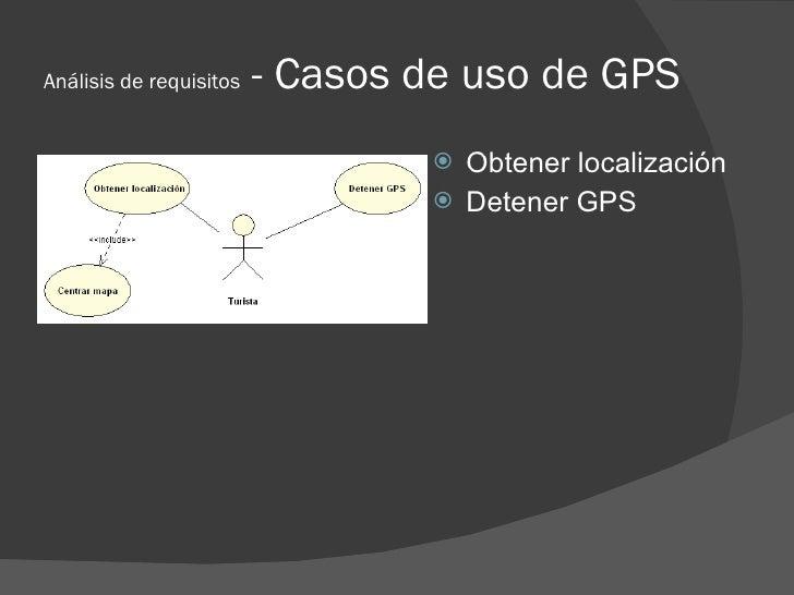 Análisis de requisitos   - Casos de uso de GPS                                   Obtener localización                    ...