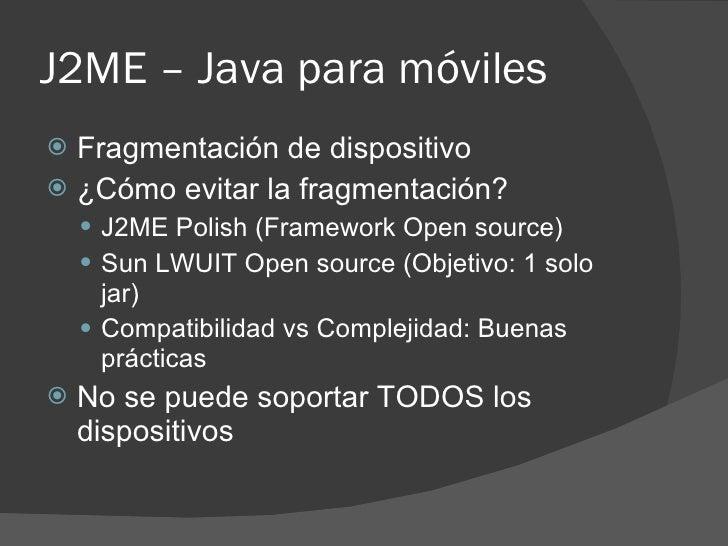 J2ME – Java para móviles  Fragmentación de dispositivo  ¿Cómo evitar la fragmentación?      J2ME Polish (Framework Open...