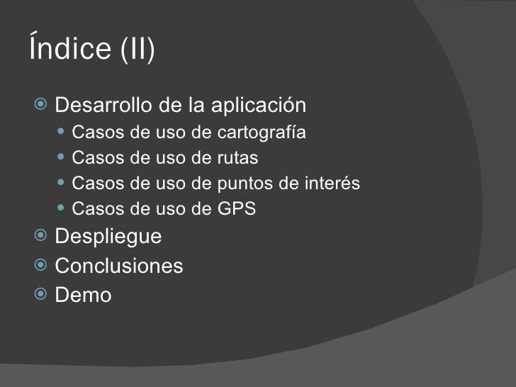 Índice (II)    Desarrollo de la aplicación      Casos de uso de cartografía      Casos de uso de rutas      Casos de u...