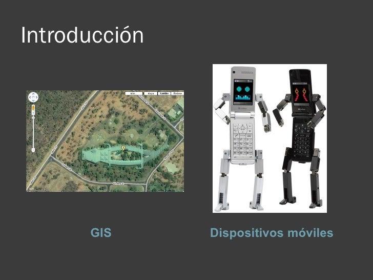 Introducción           GIS      Dispositivos móviles
