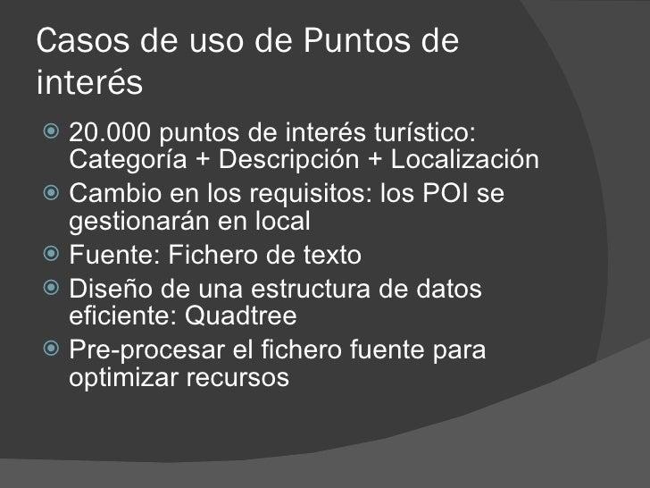 Casos de uso de Puntos de interés  20.000 puntos de interés turístico:   Categoría + Descripción + Localización  Cambio ...