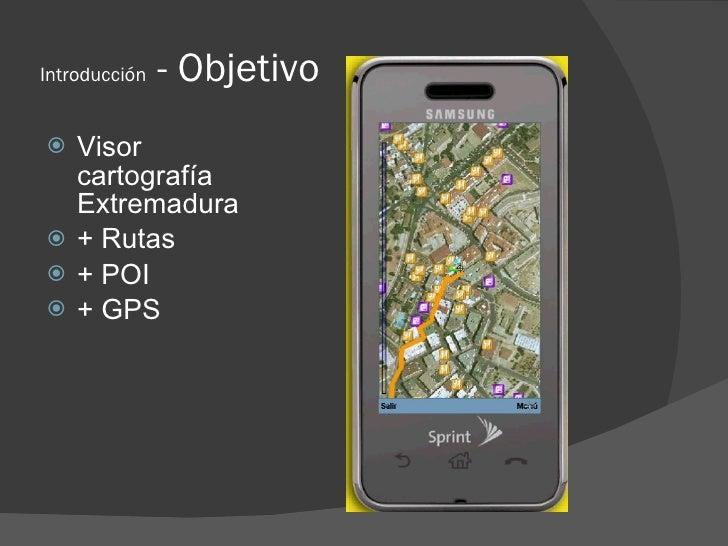 Introducción   - Objetivo    Visor     cartografía     Extremadura    + Rutas    + POI    + GPS