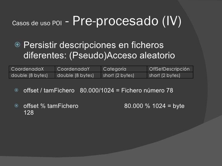 Casos de uso POI      - Pre-procesado (IV)     Persistir descripciones en ficheros      diferentes: (Pseudo)Acceso aleato...